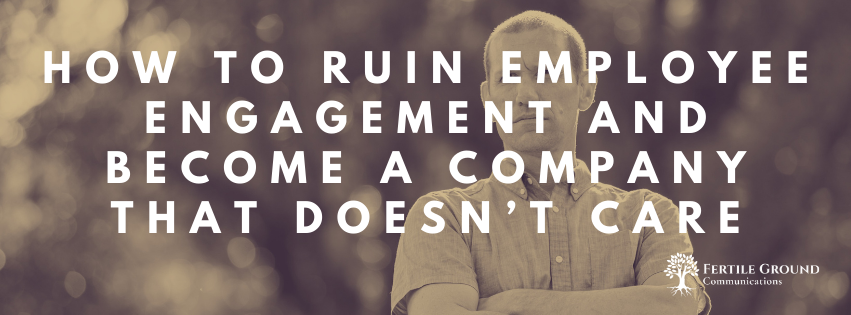 How to Ruin Employee Engagement and Become a Company that Doesn't Care