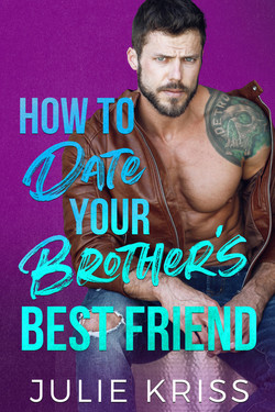 HOW TO DATE YOUR BROTHER'S BES FRIEND