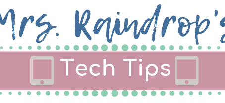 Welcome to Mrs. Raindrop's Tech Tips Site