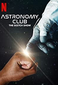 Astronomy Club: The Sketch Show (2019-)