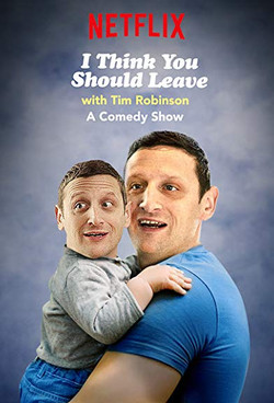 I THINK YOU SHOULD LEAVE WITH TIM ROBINSON (SERIES) (2019)