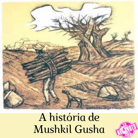 A História de Mushkil Gusha