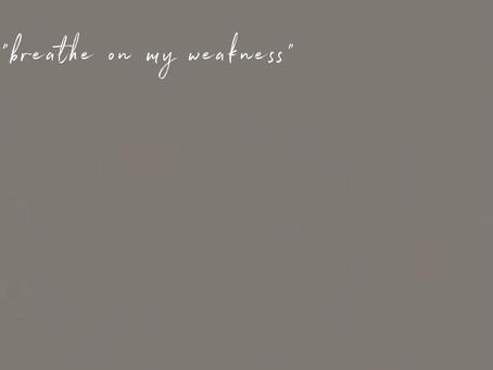 Breathe On My Weakness