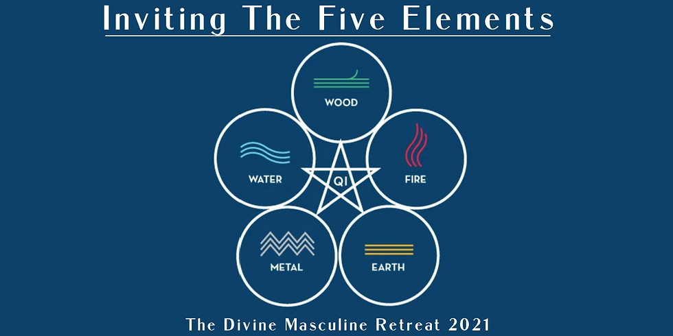 Inviting the 5 Elements- The Divine Masculine Retreat 2021