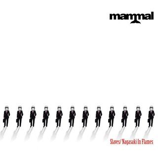Mammal - Slaves/Nagasaki In Flames - 2007