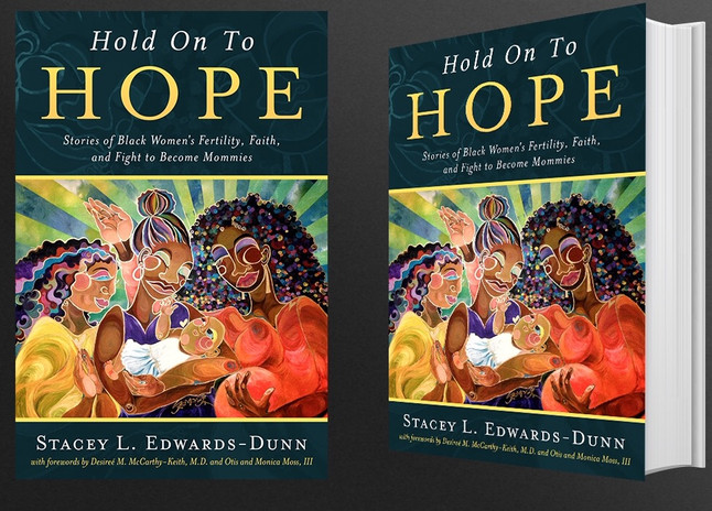 New Book Coming MARCH 2017: Hold On To Hope: Stories of Black Women's Fertility, Faith, and Figh
