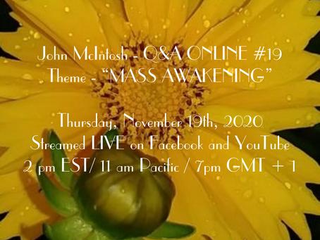 "John McIntosh - Q&A ONLINE #19Theme - ""MASS AWAKENING"""