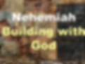 Nehemiah - Building with God.png
