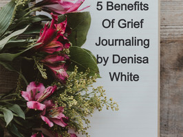 5 Benefits Of Grief Journaling