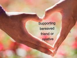 How to support bereaved friend or relative