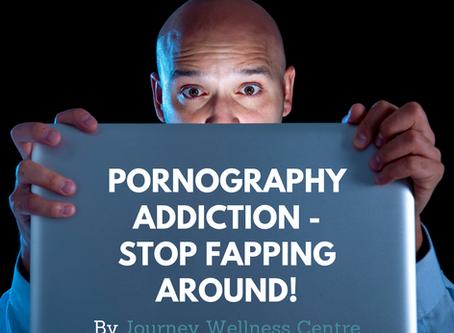 Pornography Addiction - Stop Fapping Around!