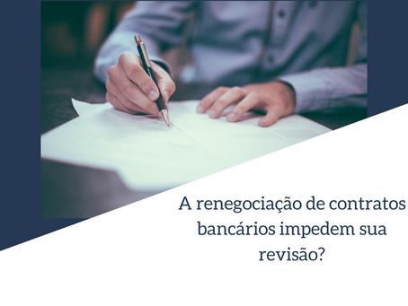 A renegociação de contratos bancários impedem sua revisão?