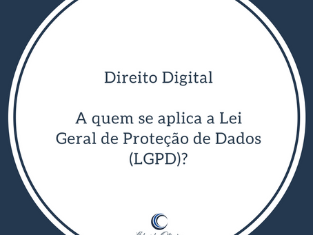 A quem se aplica a Lei Geral de Proteção de Dados (LGPD)?