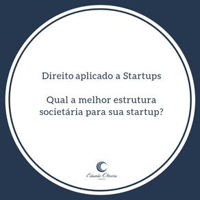Direito para Startups - Qual a melhor estrutura societária para sua Startup?