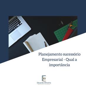 Planejamento Sucessório Empresarial - Quando se preocupar com isso?