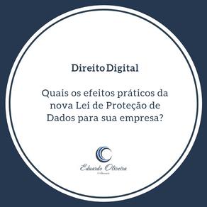 Direito Digital: Quais os efeitos práticos da nova Lei de Proteção de dados para sua empresa?
