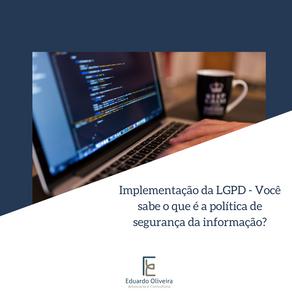 Implementação da LGPD - Você sabe o que é a política de segurança da informação?