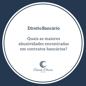 Direito Bancário: Quais as maiores abusividades encontradas em contratos bancários?