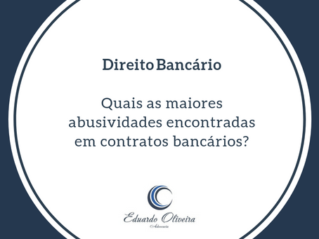 Quais as maiores abusividades encontradas em contratos bancários?