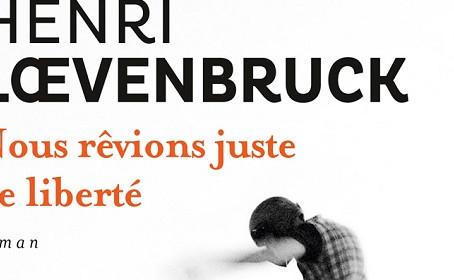 La critique de Nous rêvions juste de liberté  de Henri Loevenbruck