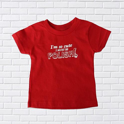I'm So Cute I Must Be Polish T-Shirt, Infants & Childrens