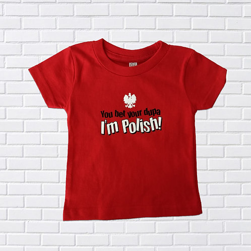 You Bet Your Dupa I'm Polish T-Shirt, Infants & Childrens
