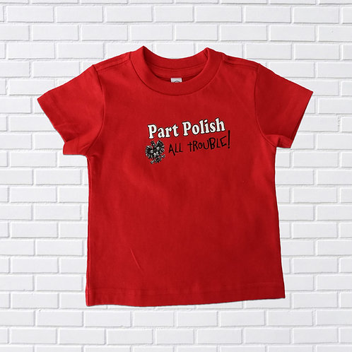 Part Polish, All Trouble T-Shirt, Infants & Childrens