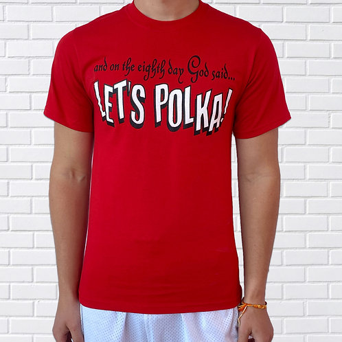 """Polish T-Shirt, On The Eight Day, God Said """"Let's Polka"""", Red"""