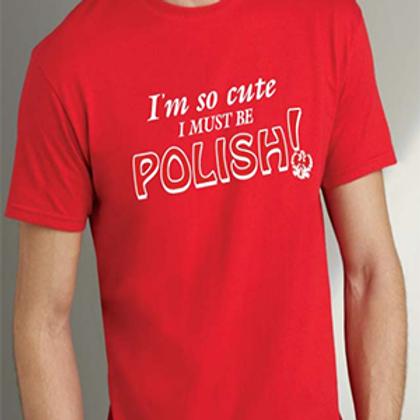 Polish T-Shirt, I'm So Cute I Must Be Polish – Red