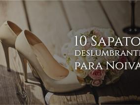 10 Sapatos deslumbrantes para Noivas
