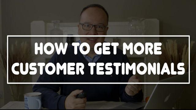 How do we get more customer testimonials?