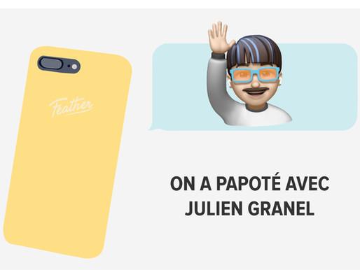 On a papoté avec Julien Granel