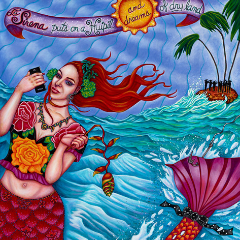 La Sirena puts on a Huipil and Dreams of Dry Land