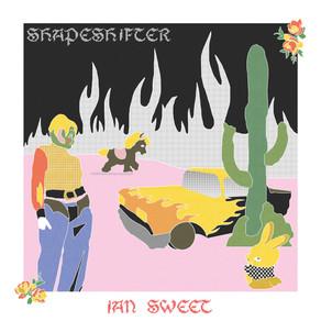 ALBUM REVIEW  Ian Sweet // Shapeshifter
