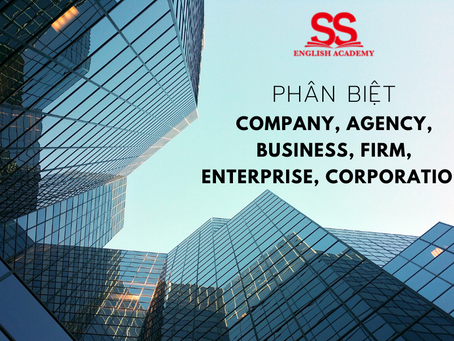 Tip phân biệt COMPANY, AGENCY, BUSINESS, FIRM, ENTERPRISE, CORPORATION trong tiếng Anh