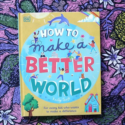 How To Make A better World by Keilly Swift & Rhys Jefferys