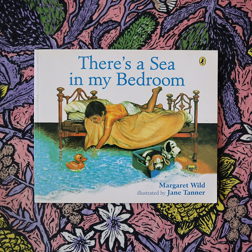 There's a Sea in my Bedroom by Margaret Wild and Jane Tanner