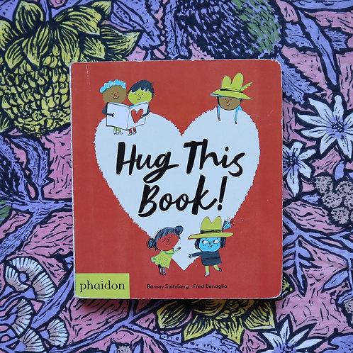 Hug This Book! By Barney Saltzberg & Fred Benaglia