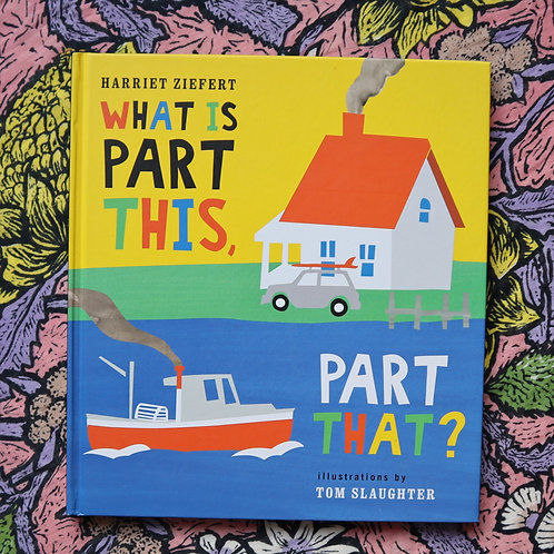 What Is Part This, Part That? By Harriet Ziefert and Tom Slaughter