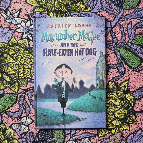 Mucumber McGee and the Half-Eaten Hot Dog by Patrick Loehr