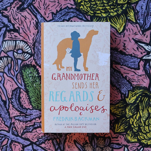 My Grandmother Sends Her Regards And Apologies by Fredrik Backman
