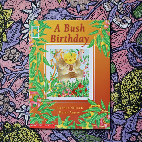 A Bush Birthday by Eleanor Nilsson and Kerry Argent