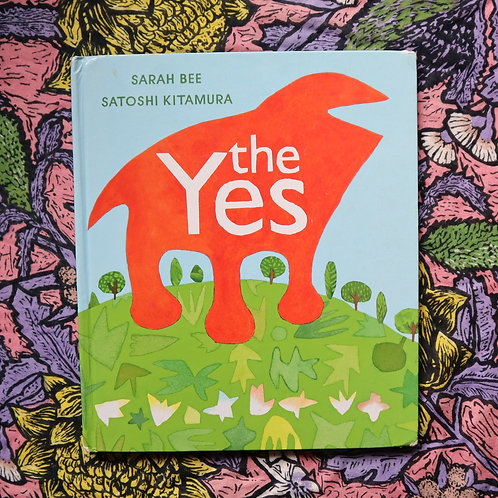 The Yes by Sarah Bee and Satoshi Kitamura