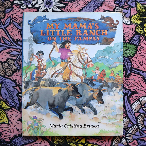 My Mama's Little Ranch on the Pampas by Maria Cristina Brusca