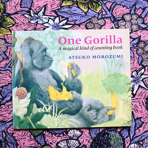 One Gorilla; A Magical Kind of Counting Book by Atsuko Morozumi