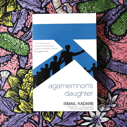 Agamemnon's Daughter by Ismail Kadare