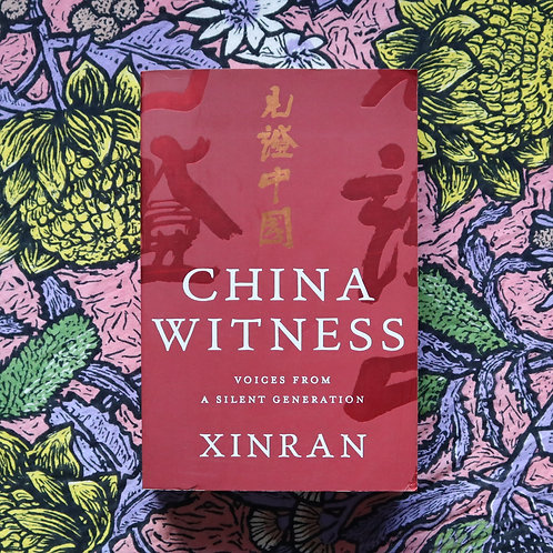 China Witness; Voices from a Silent Generation by Xinran