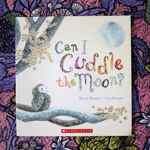 Can I Cuddle the Moon? By Kerry Brown and Lisa Stewart