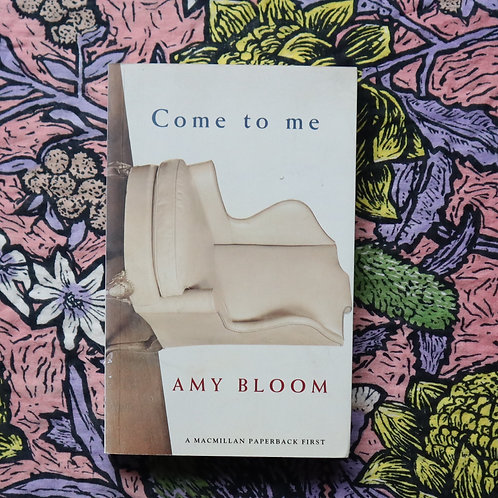 Come To Me by Amy Bloom
