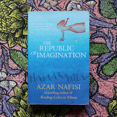 The Republic of Imagination by Azar Nafisi